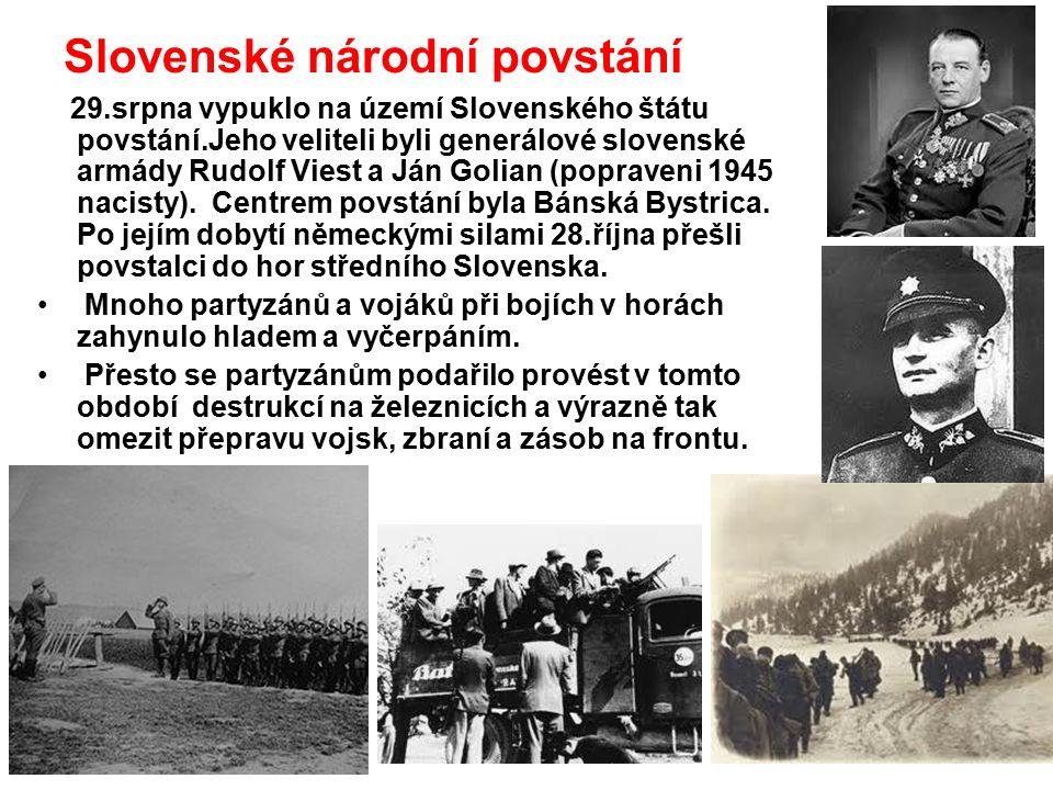 Slovenské národní povstání 29.srpna vypuklo na území Slovenského štátu povstání.Jeho veliteli byli generálové slovenské armády Rudolf Viest a Ján Golian (popraveni 1945 nacisty).