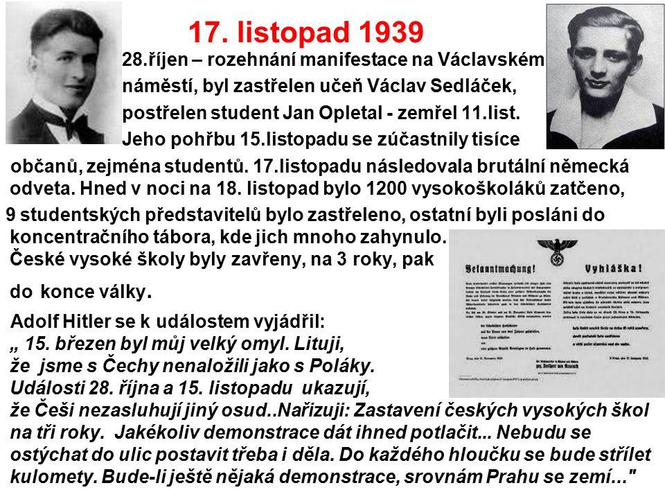 17. listopad 1939 28.říjen – rozehnání manifestace na Václavském náměstí, byl zastřelen učeň Václav Sedláček, postřelen student Jan Opletal - zemřel 1