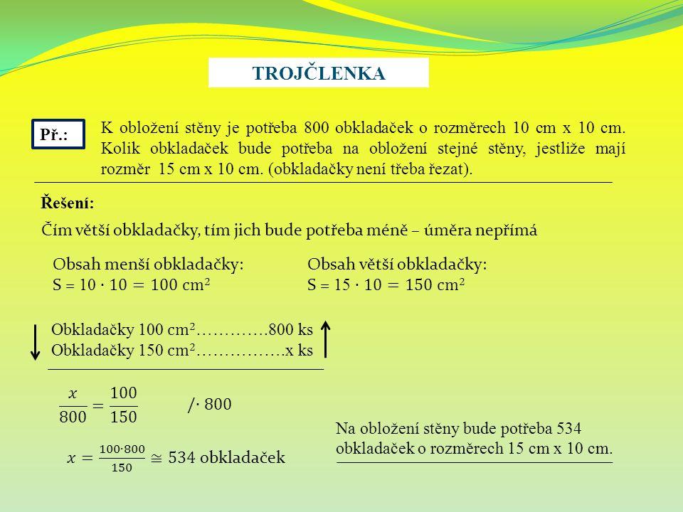TROJČLENKA Př.: K obložení stěny je potřeba 800 obkladaček o rozměrech 10 cm x 10 cm.