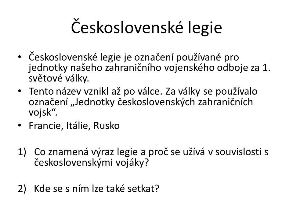 Československé legie Československé legie je označení používané pro jednotky našeho zahraničního vojenského odboje za 1.