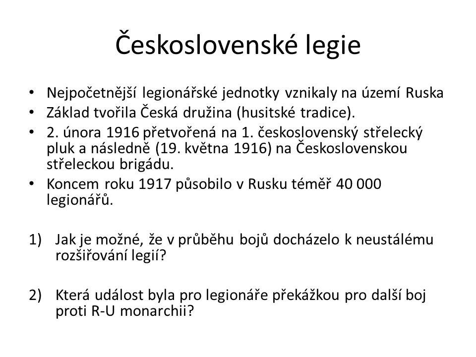 Československé legie Nejpočetnější legionářské jednotky vznikaly na území Ruska Základ tvořila Česká družina (husitské tradice).