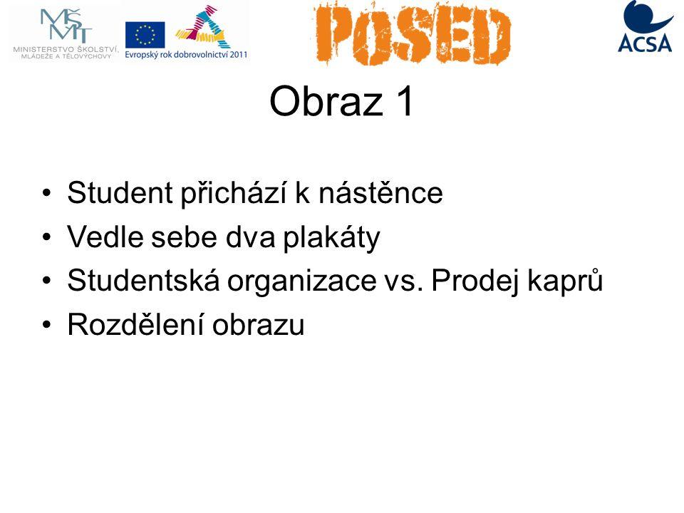 Obraz 1 Student přichází k nástěnce Vedle sebe dva plakáty Studentská organizace vs.