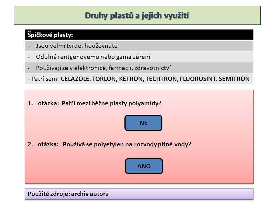 Špičkové plasty: -Jsou velmi tvrdé, houževnaté - Odolné rentgenovému nebo gama záření - Používají se v elektronice, farmacií, zdravotnictví - Patří sem: CELAZOLE, TORLON, KETRON, TECHTRON, FLUOROSINT, SEMITRON 1.otázka: Patří mezi běžné plasty polyamidy.