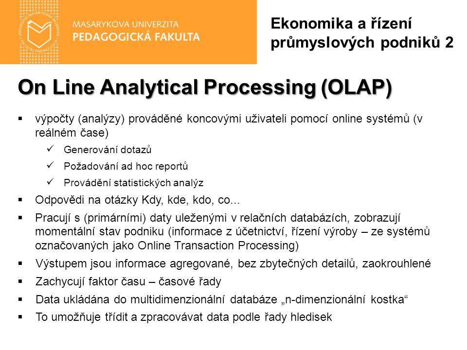 On Line Analytical Processing (OLAP)  výpočty (analýzy) prováděné koncovými uživateli pomocí online systémů (v reálném čase) Generování dotazů Požadování ad hoc reportů Provádění statistických analýz  Odpovědi na otázky Kdy, kde, kdo, co...