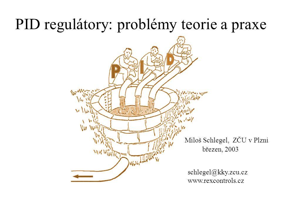 PID regulátory: problémy teorie a praxe Miloš Schlegel, ZČU v Plzni březen, 2003 schlegel@kky.zcu.cz www.rexcontrols.cz