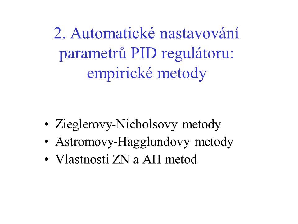 2. Automatické nastavování parametrů PID regulátoru: empirické metody Zieglerovy-Nicholsovy metody Astromovy-Hagglundovy metody Vlastnosti ZN a AH met