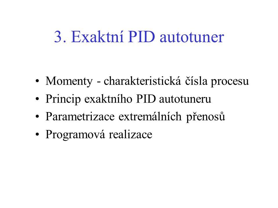 3. Exaktní PID autotuner Momenty - charakteristická čísla procesu Princip exaktního PID autotuneru Parametrizace extremálních přenosů Programová reali