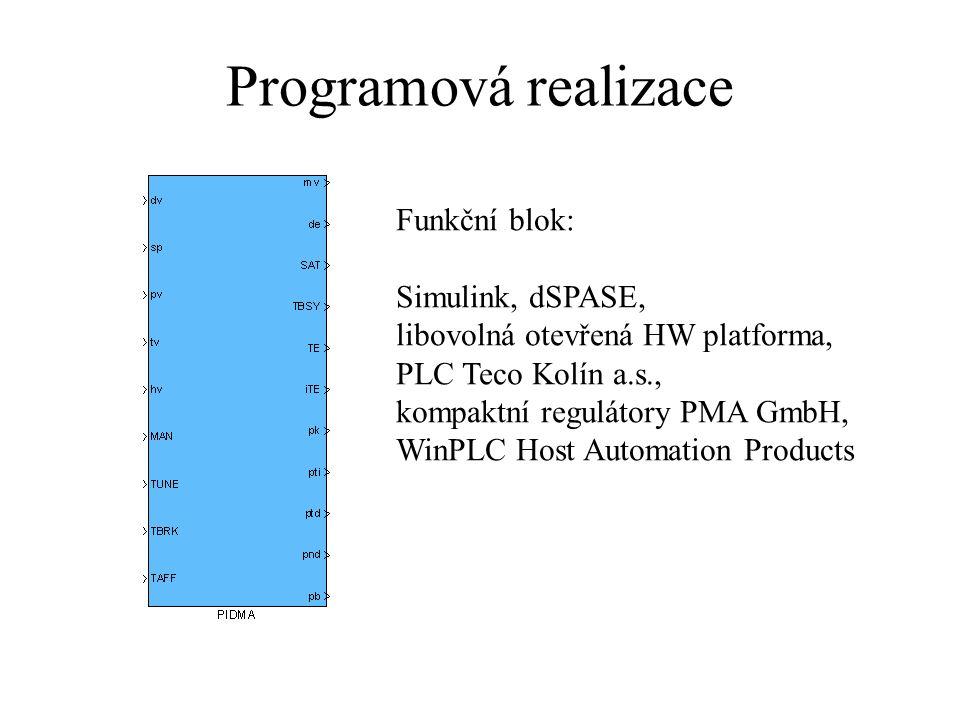 Programová realizace Funkční blok: Simulink, dSPASE, libovolná otevřená HW platforma, PLC Teco Kolín a.s., kompaktní regulátory PMA GmbH, WinPLC Host