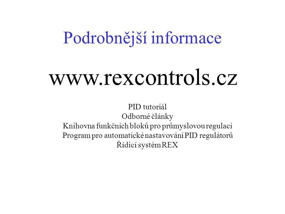 Podrobnější informace www.rexcontrols.cz PID tutoriál Odborné články Knihovna funkčních bloků pro průmyslovou regulaci Program pro automatické nastavo