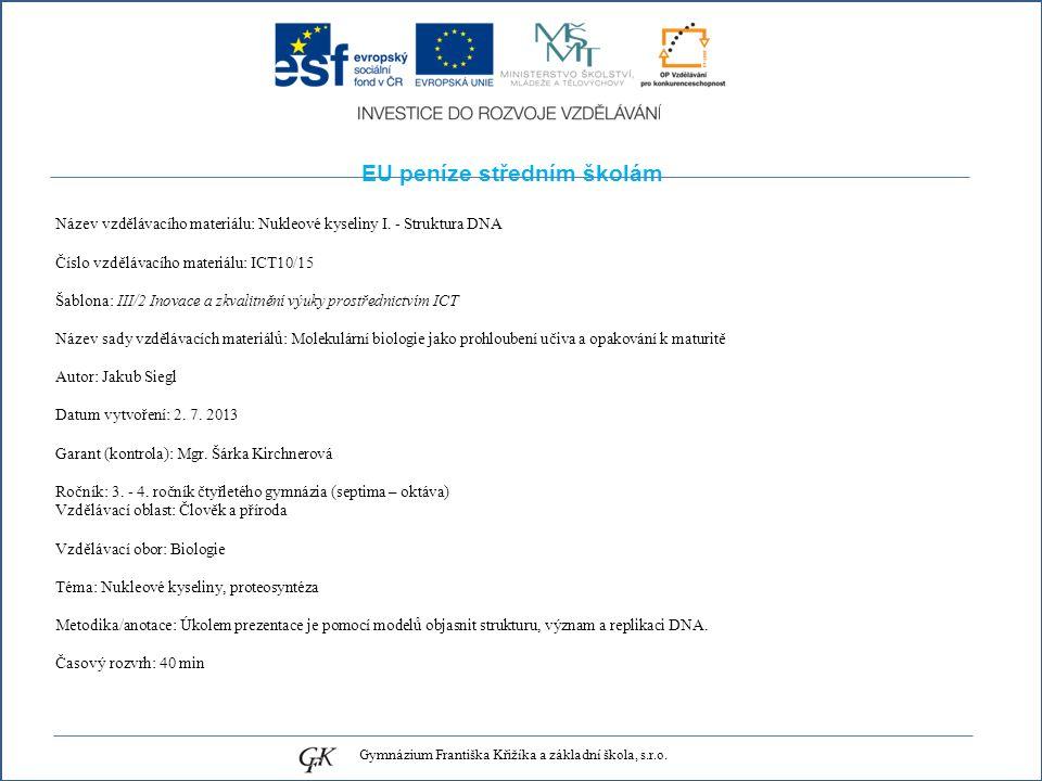 EU peníze středním školám Název vzdělávacího materiálu: Nukleové kyseliny I. - Struktura DNA Číslo vzdělávacího materiálu: ICT10/15 Šablona: III/2 Ino