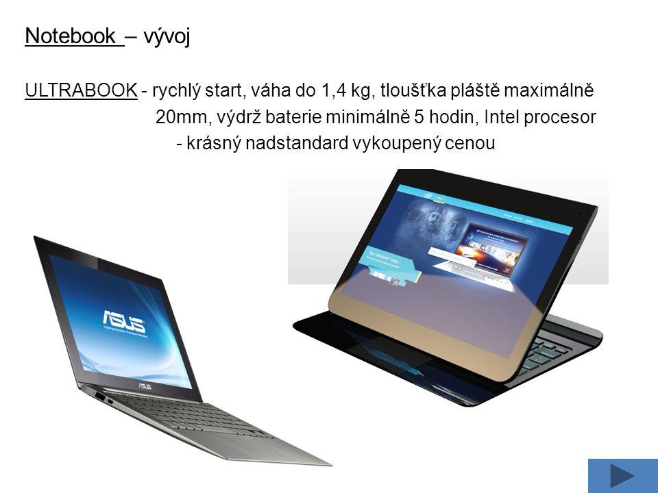 Notebook – vývoj ULTRABOOK - rychlý start, váha do 1,4 kg, tloušťka pláště maximálně 20mm, výdrž baterie minimálně 5 hodin, Intel procesor - krásný nadstandard vykoupený cenou