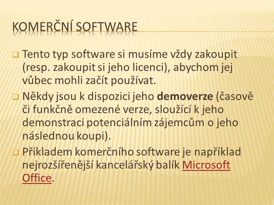  Tento typ software si musíme vždy zakoupit (resp. zakoupit si jeho licenci), abychom jej vůbec mohli začít používat.  Někdy jsou k dispozici jeho d