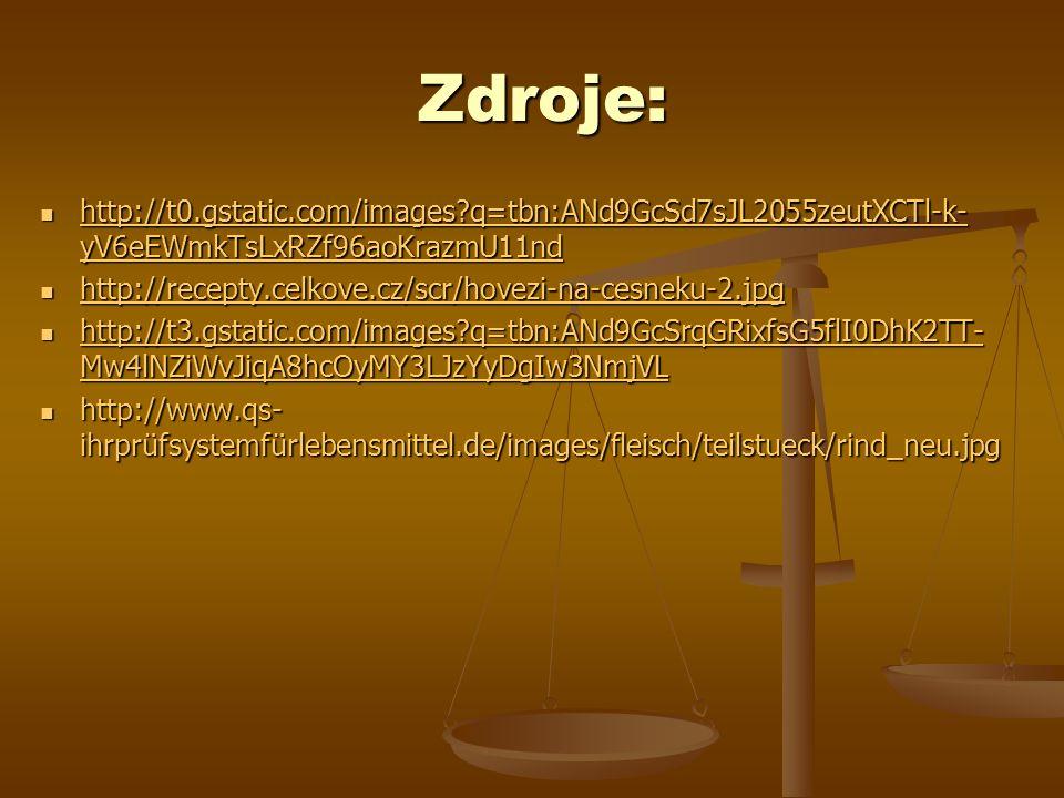 Zdroje: Zdroje: http://t0.gstatic.com/images?q=tbn:ANd9GcSd7sJL2055zeutXCTl-k- yV6eEWmkTsLxRZf96aoKrazmU11nd http://t0.gstatic.com/images?q=tbn:ANd9Gc
