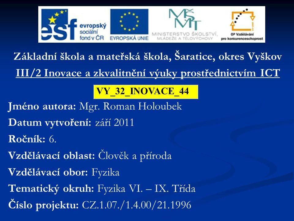 Základní škola a mateřská škola, Šaratice, okres Vyškov III/2 Inovace a zkvalitnění výuky prostřednictvím ICT Jméno autora: Mgr. Roman Holoubek Datum
