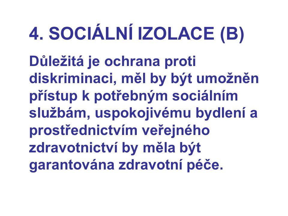 4. SOCIÁLNÍ IZOLACE (B) Důležitá je ochrana proti diskriminaci, měl by být umožněn přístup k potřebným sociálním službám, uspokojivému bydlení a prost