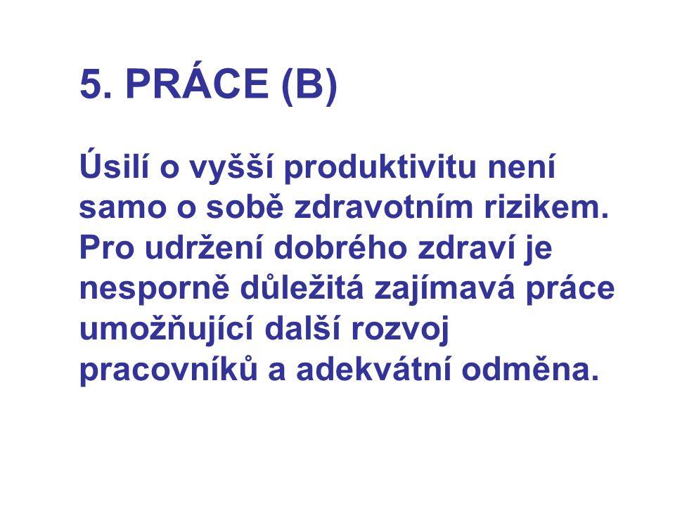 5. PRÁCE (B) Úsilí o vyšší produktivitu není samo o sobě zdravotním rizikem. Pro udržení dobrého zdraví je nesporně důležitá zajímavá práce umožňující