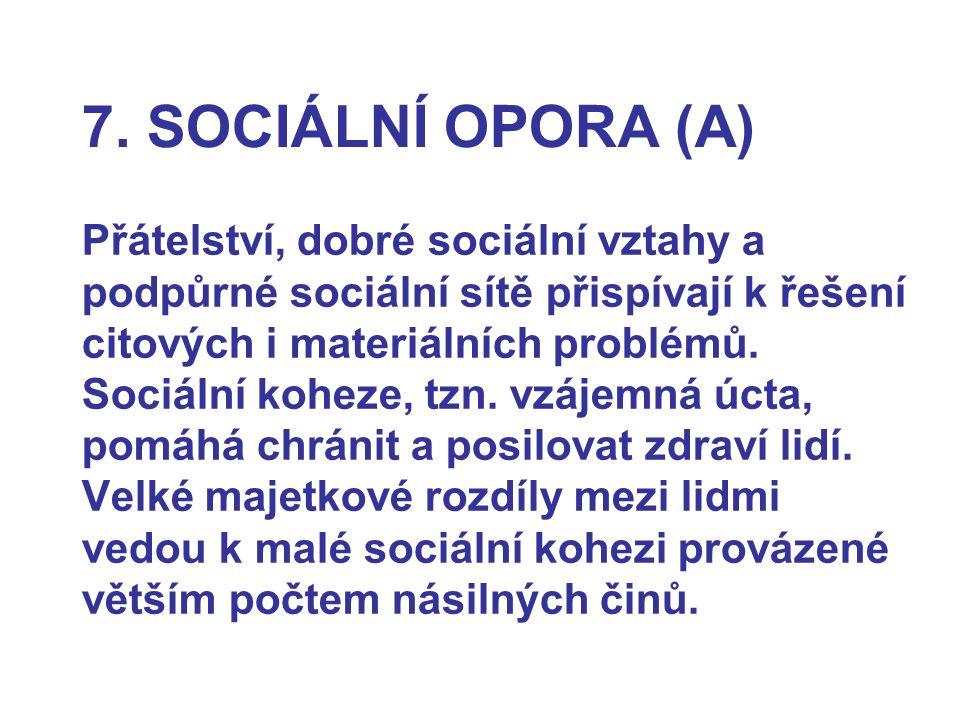 7. SOCIÁLNÍ OPORA (A) Přátelství, dobré sociální vztahy a podpůrné sociální sítě přispívají k řešení citových i materiálních problémů. Sociální koheze