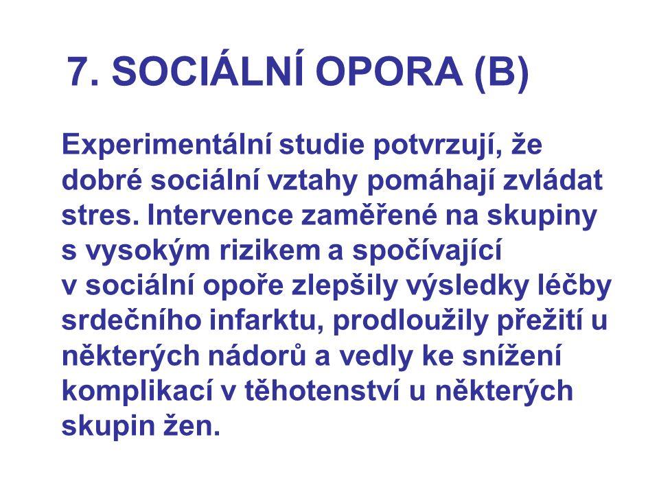 7. SOCIÁLNÍ OPORA (B) Experimentální studie potvrzují, že dobré sociální vztahy pomáhají zvládat stres. Intervence zaměřené na skupiny s vysokým rizik