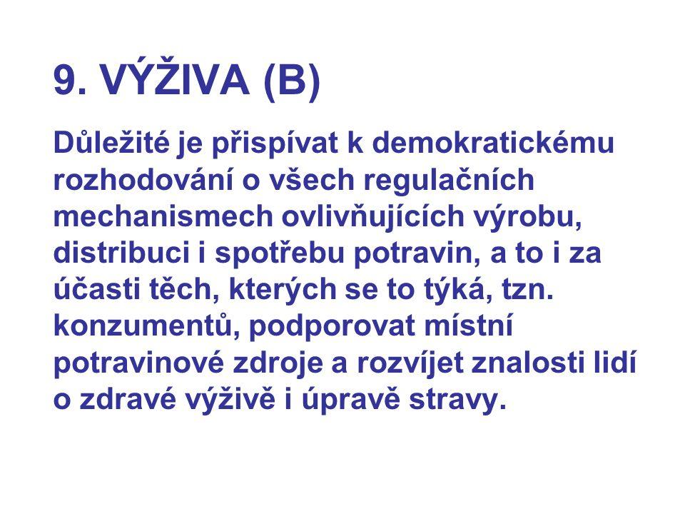 9. VÝŽIVA (B) Důležité je přispívat k demokratickému rozhodování o všech regulačních mechanismech ovlivňujících výrobu, distribuci i spotřebu potravin