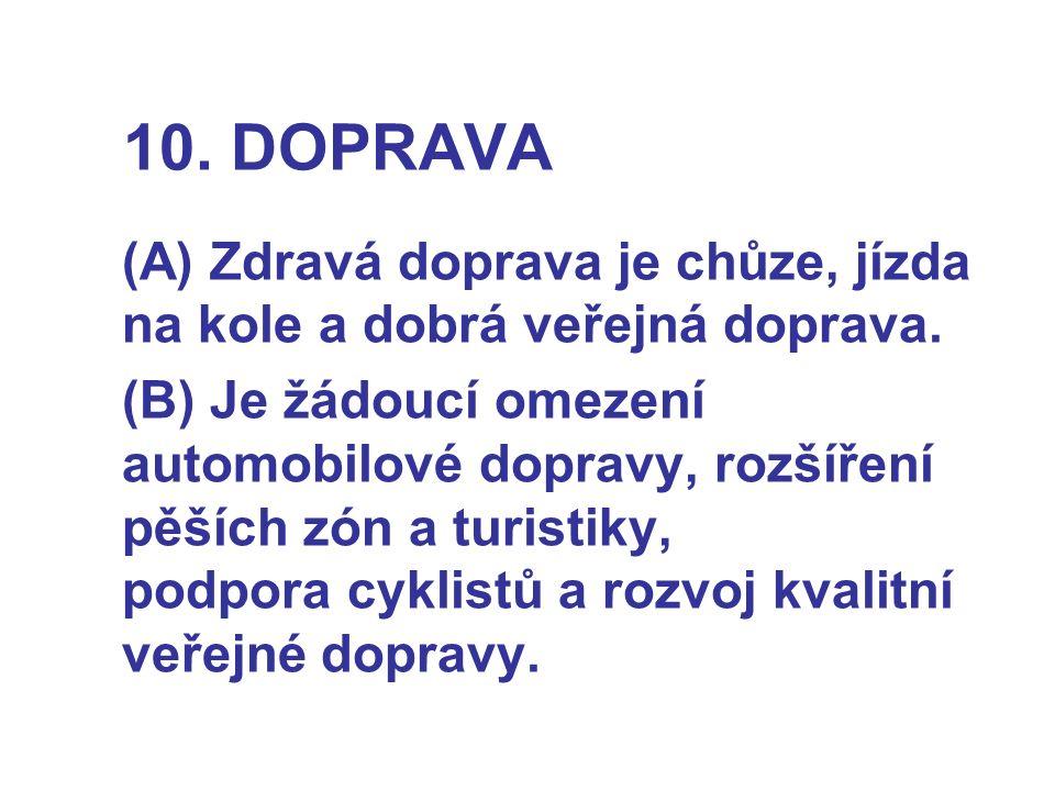10. DOPRAVA (A) Zdravá doprava je chůze, jízda na kole a dobrá veřejná doprava. (B) Je žádoucí omezení automobilové dopravy, rozšíření pěších zón a tu