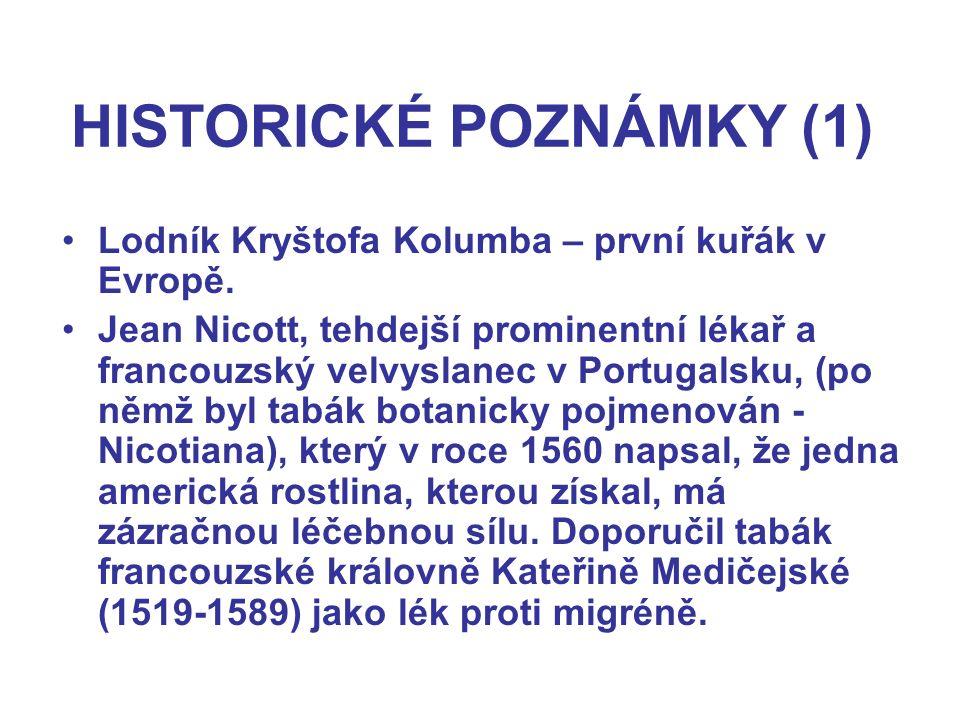 HISTORICKÉ POZNÁMKY (1) Lodník Kryštofa Kolumba – první kuřák v Evropě. Jean Nicott, tehdejší prominentní lékař a francouzský velvyslanec v Portugalsk