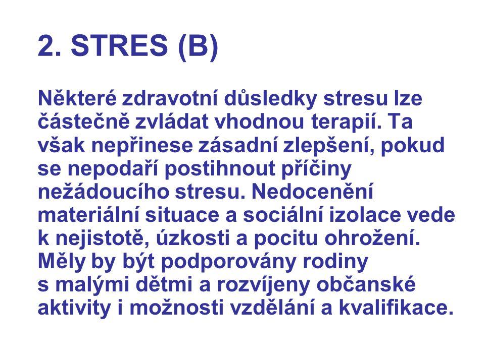 2. STRES (B) Některé zdravotní důsledky stresu lze částečně zvládat vhodnou terapií. Ta však nepřinese zásadní zlepšení, pokud se nepodaří postihnout