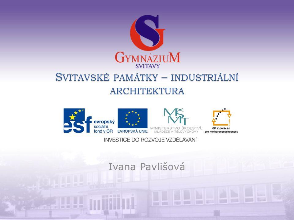 S VITAVSKÉ PAMÁTKY – INDUSTRIÁLNÍ ARCHITEKTURA Ivana Pavlišová