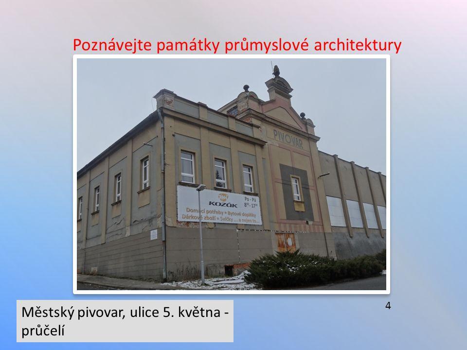 Poznávejte památky průmyslové architektury Městský pivovar, ulice 5. května - průčelí 4