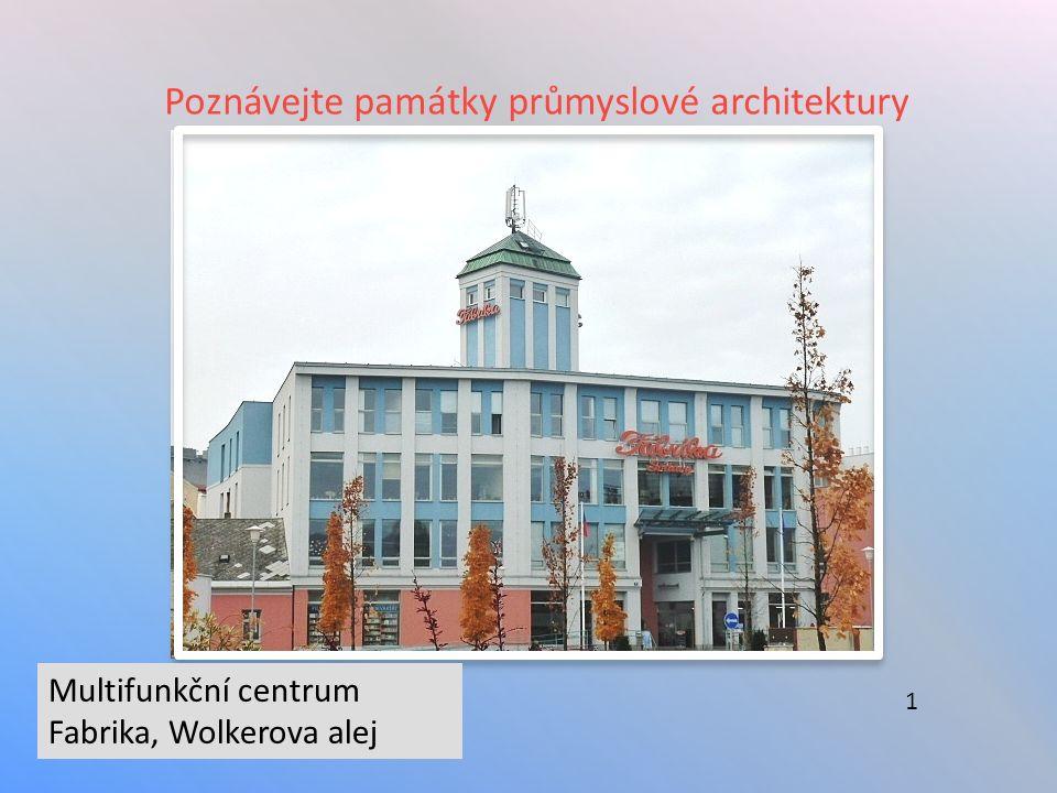 Poznávejte památky průmyslové architektury Multifunkční centrum Fabrika, Wolkerova alej 1