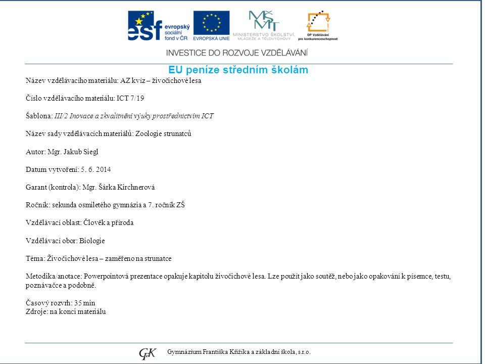 genetických pojmů EU peníze středním školám Název vzdělávacího materiálu: AZ kvíz – živočichové lesa Číslo vzdělávacího materiálu: ICT 7/19 Šablona: III/2 Inovace a zkvalitnění výuky prostřednictvím ICT Název sady vzdělávacích materiálů: Zoologie strunatců Autor: Mgr.