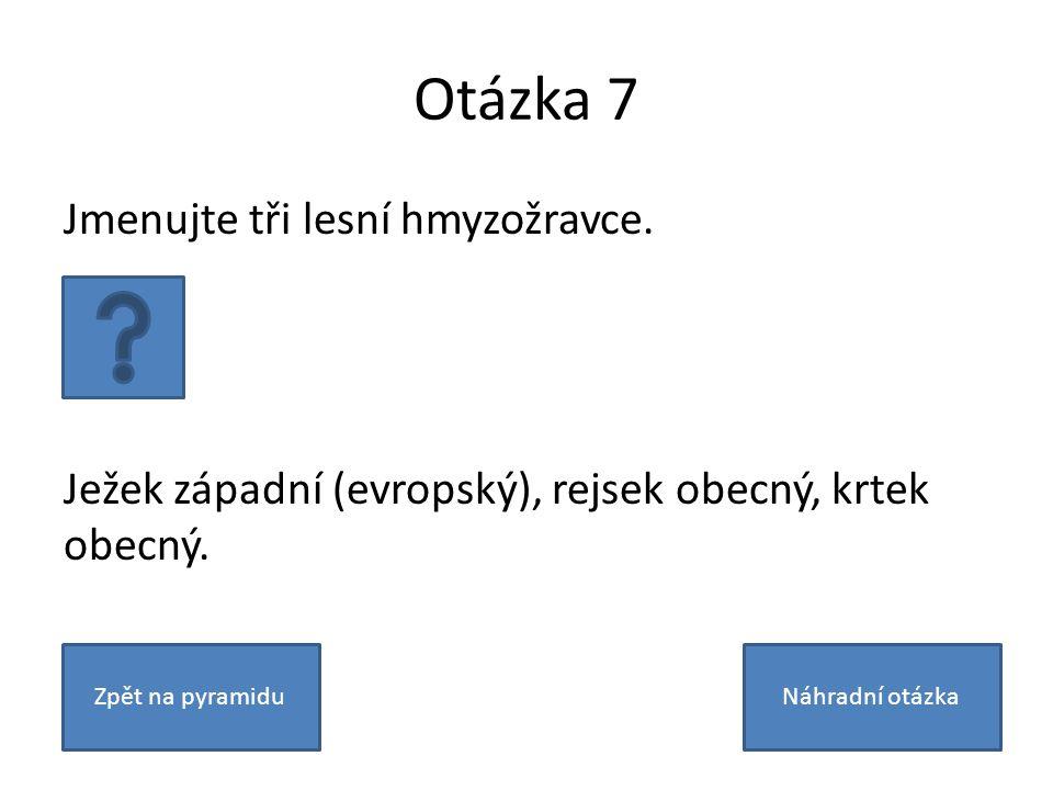 Otázka 7 Jmenujte tři lesní hmyzožravce.Ježek západní (evropský), rejsek obecný, krtek obecný.