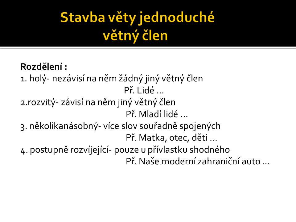 Zdroje : Dolejší, Pavel: Nebojte se češtiny.JAS, Humpolec 1995 Kobr, Jaroslav: Skladba – Syntax.
