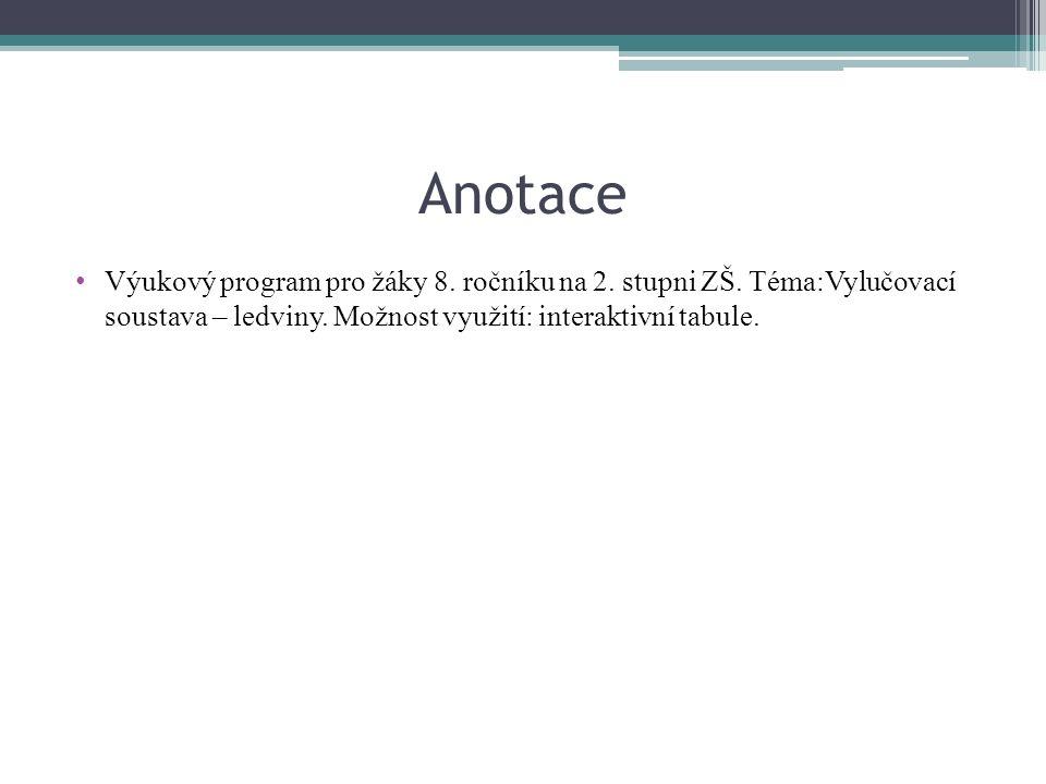 Anotace Výukový program pro žáky 8. ročníku na 2. stupni ZŠ. Téma:Vylučovací soustava – ledviny. Možnost využití: interaktivní tabule.