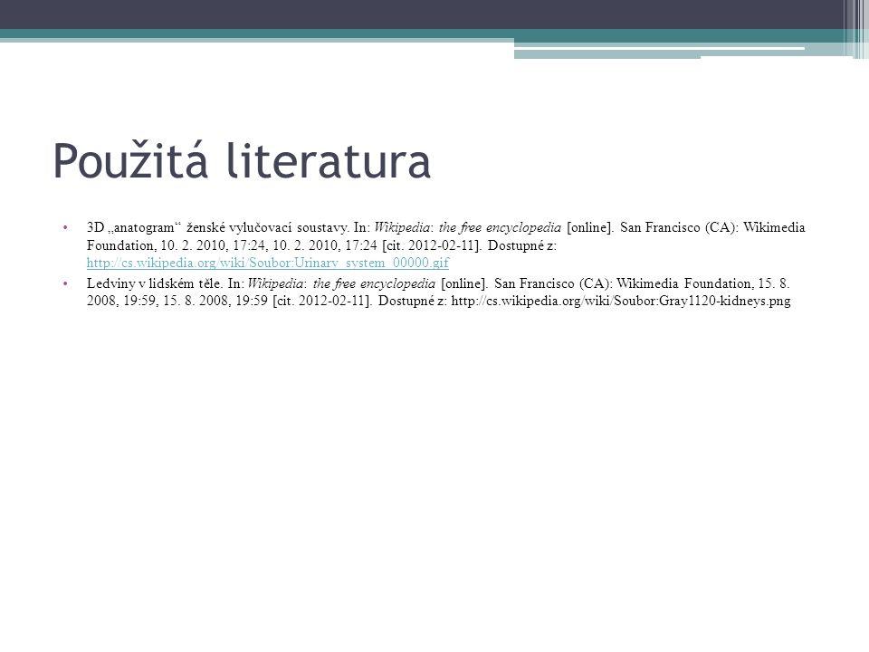 """Použitá literatura 3D """"anatogram"""" ženské vylučovací soustavy. In: Wikipedia: the free encyclopedia [online]. San Francisco (CA): Wikimedia Foundation,"""