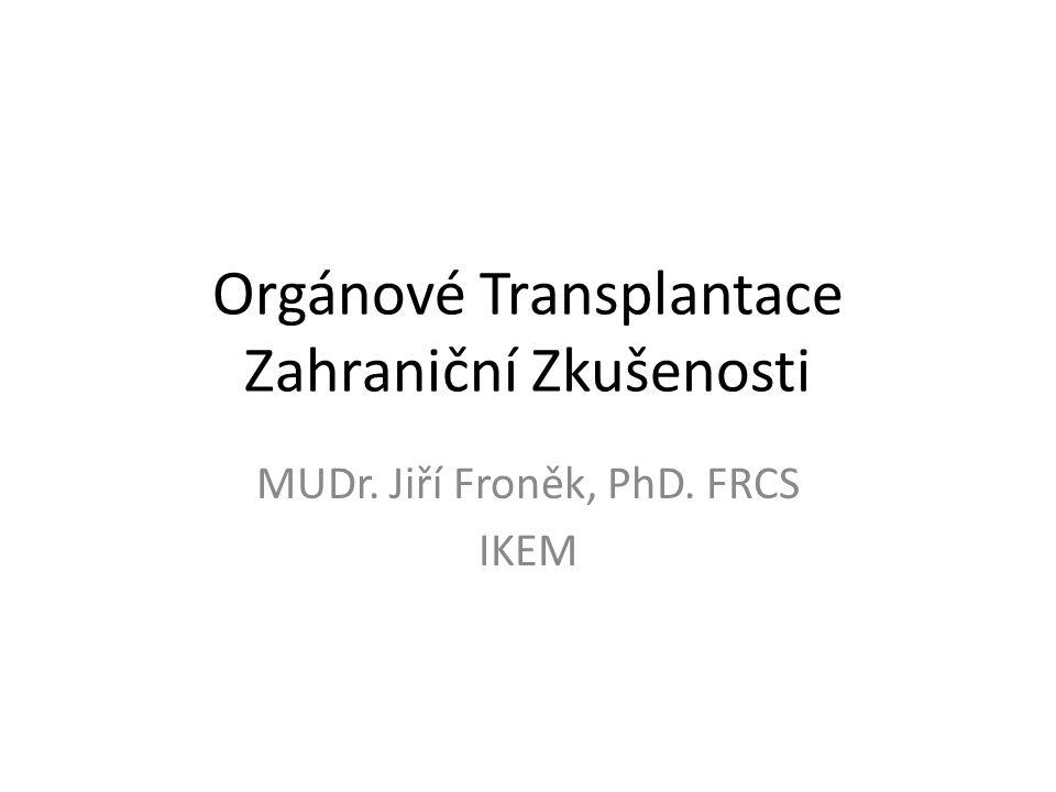 Orgánové Transplantace Zahraniční Zkušenosti MUDr. Jiří Froněk, PhD. FRCS IKEM