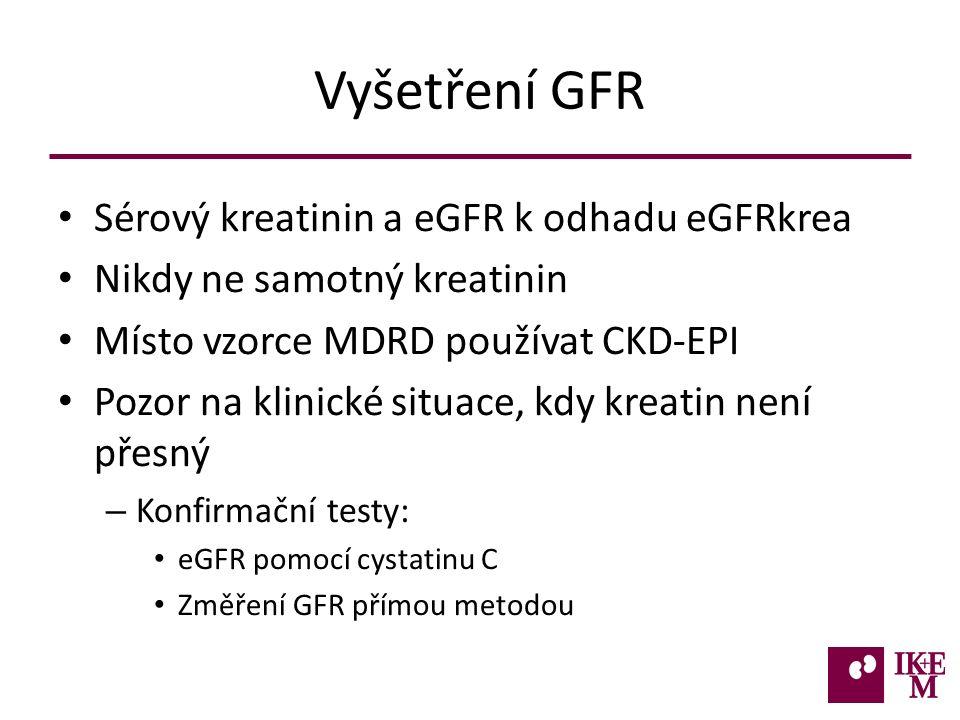 Vyšetření GFR Sérový kreatinin a eGFR k odhadu eGFRkrea Nikdy ne samotný kreatinin Místo vzorce MDRD používat CKD-EPI Pozor na klinické situace, kdy kreatin není přesný – Konfirmační testy: eGFR pomocí cystatinu C Změření GFR přímou metodou