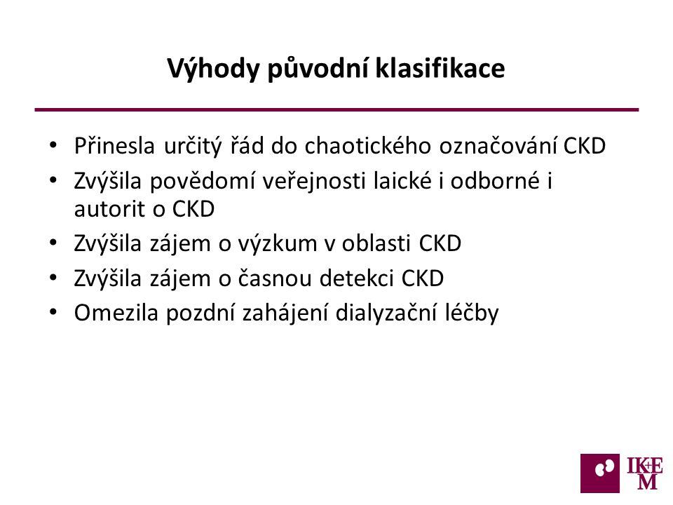 Výhody původní klasifikace Přinesla určitý řád do chaotického označování CKD Zvýšila povědomí veřejnosti laické i odborné i autorit o CKD Zvýšila zájem o výzkum v oblasti CKD Zvýšila zájem o časnou detekci CKD Omezila pozdní zahájení dialyzační léčby