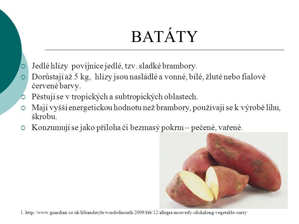 BATÁTY  Jedlé hlízy povíjnice jedlé, tzv. sladké brambory.