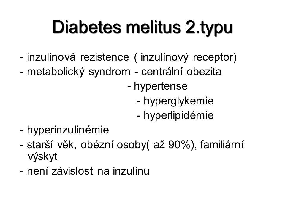 Diabetes melitus 2.typu - inzulínová rezistence ( inzulínový receptor) - metabolický syndrom - centrální obezita - hypertense - hyperglykemie - hyperlipidémie - hyperinzulinémie - starší věk, obézní osoby( až 90%), familiární výskyt - není závislost na inzulínu