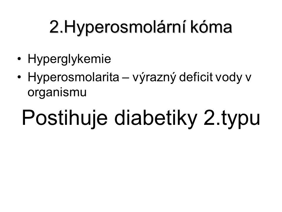 2.Hyperosmolární kóma Hyperglykemie Hyperosmolarita – výrazný deficit vody v organismu Postihuje diabetiky 2.typu