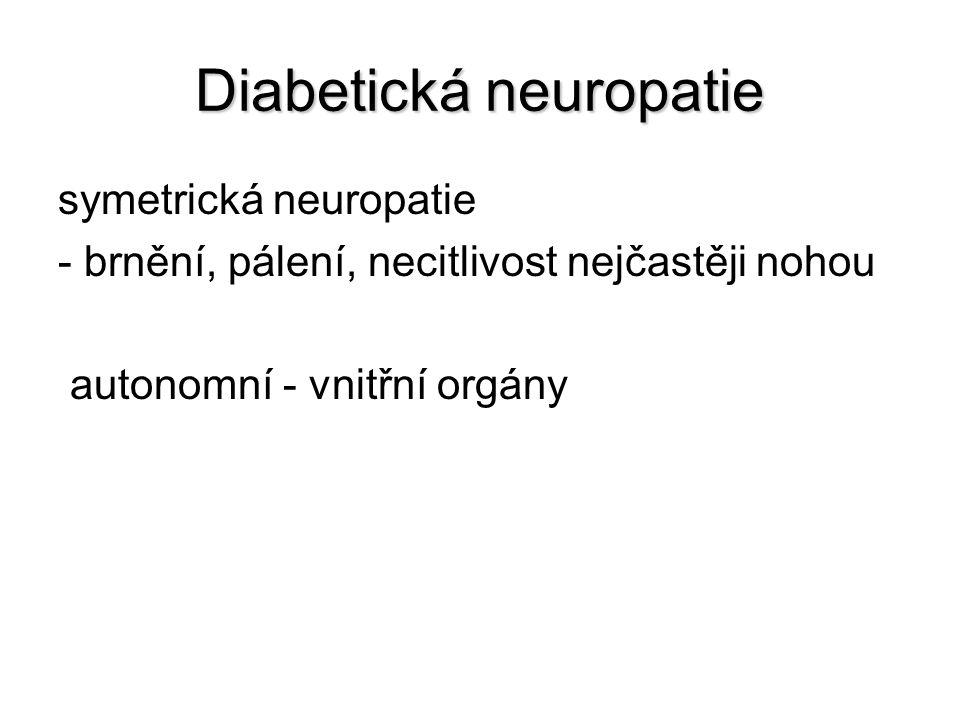 Diabetická neuropatie symetrická neuropatie - brnění, pálení, necitlivost nejčastěji nohou autonomní - vnitřní orgány