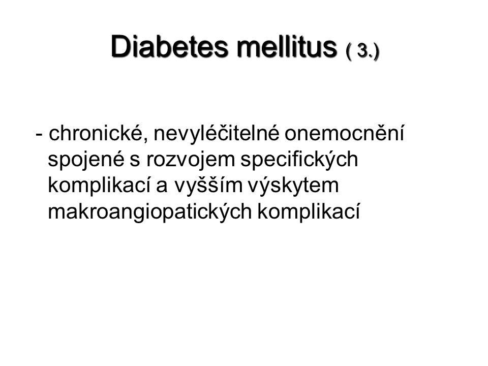 Diabetes mellitus ( 3.) - chronické, nevyléčitelné onemocnění spojené s rozvojem specifických komplikací a vyšším výskytem makroangiopatických komplikací