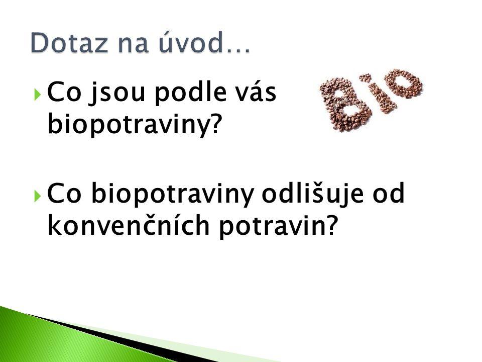 Co jsou podle vás biopotraviny?  Co biopotraviny odlišuje od konvenčních potravin?