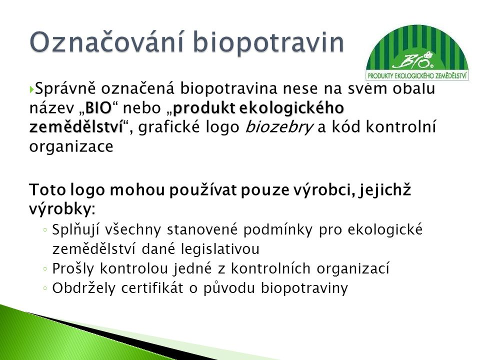 """BIOprodukt ekologického zemědělství  Správně označená biopotravina nese na svém obalu název """"BIO"""" nebo """"produkt ekologického zemědělství"""", grafické l"""