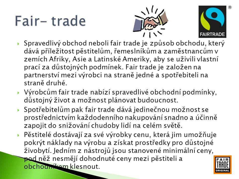  Spravedlivý obchod neboli fair trade je způsob obchodu, který dává příležitost pěstitelům, řemeslníkům a zaměstnancům v zemích Afriky, Asie a Latins