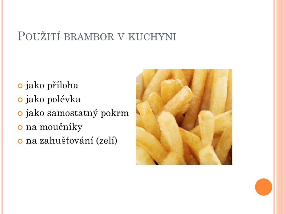 P OUŽITÍ BRAMBOR V KUCHYNI jako příloha jako polévka jako samostatný pokrm na moučníky na zahušťování (zelí)