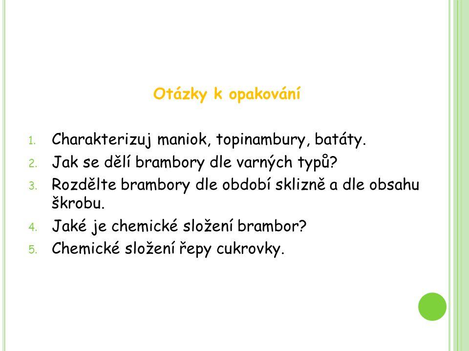 Otázky k opakování 1. Charakterizuj maniok, topinambury, batáty.