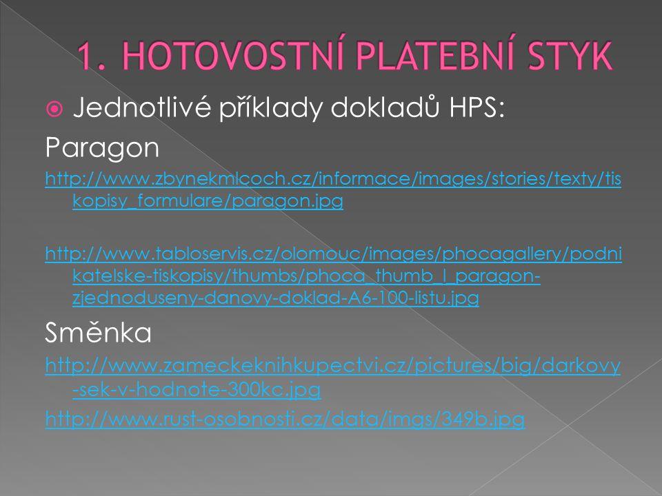 Jednotlivé příklady dokladů HPS: Paragon http://www.zbynekmlcoch.cz/informace/images/stories/texty/tis kopisy_formulare/paragon.jpg http://www.tabloservis.cz/olomouc/images/phocagallery/podni katelske-tiskopisy/thumbs/phoca_thumb_l_paragon- zjednoduseny-danovy-doklad-A6-100-listu.jpg Směnka http://www.zameckeknihkupectvi.cz/pictures/big/darkovy -sek-v-hodnote-300kc.jpg http://www.rust-osobnosti.cz/data/imgs/349b.jpg