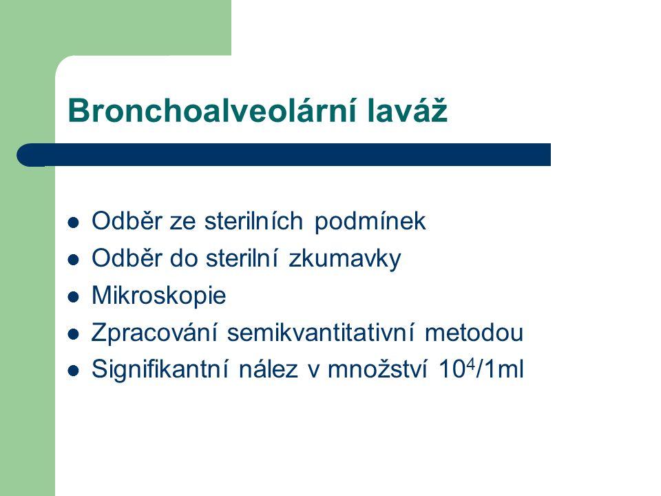 Bronchoalveolární laváž Odběr ze sterilních podmínek Odběr do sterilní zkumavky Mikroskopie Zpracování semikvantitativní metodou Signifikantní nález v