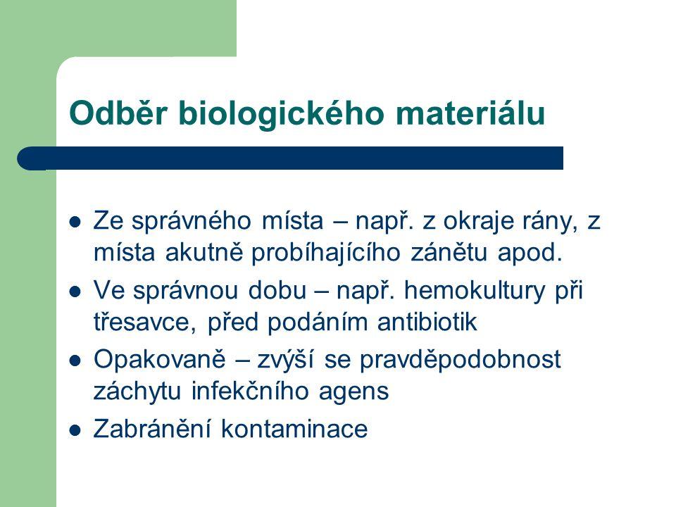 Odběr biologického materiálu Ze správného místa – např. z okraje rány, z místa akutně probíhajícího zánětu apod. Ve správnou dobu – např. hemokultury